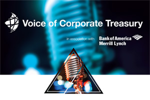 Voice of Corporate Treasury in association with Bank of America Merrill Lynch