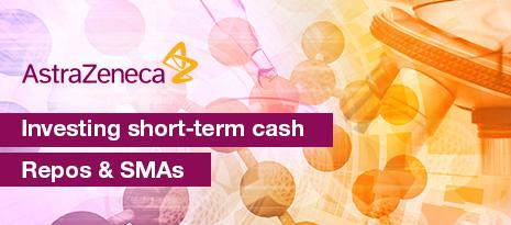 AstraZeneca problem solved – Investing short-term cash, Repos and SMAs