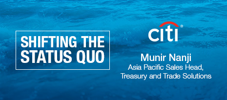Executive View: Munir Nanji, Asia Pacific Sales Head, Treasury and Trade Solutions, Citi