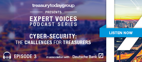 Treasury Today Group presents Expert Voices Podcast Series in association with Deutsche Bank – Episode 3: Cyber-security: the challenges for treasurers
