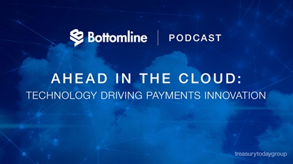 Bottomline podcast – Ahead in the cloud: technology driving payments innovation