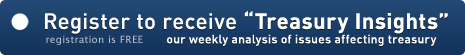 Register to receive 'Treasury Insights' - our weekly analysis of issues affecting treasury. Registration is FREE.